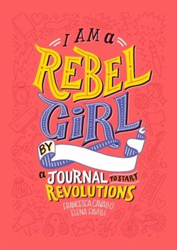 I Am a Rebel Girl A Journal to Start Revolutions