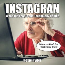 Instagran : When Old People and Technology Collide