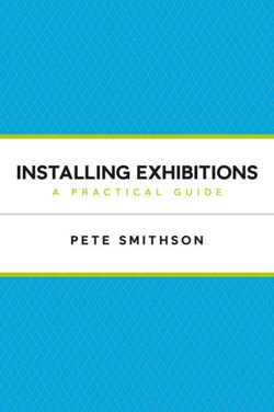 Installing Exhibitions: A Practical Guide