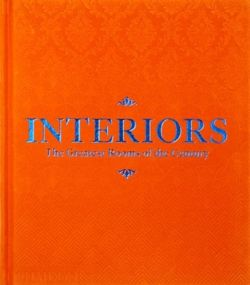 Interiors (Orange Edition) : The Greatest Rooms of the Century