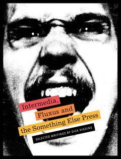 Intermedia, Fluxus and the Something Else Press - Selected Writings by Dick Higgins