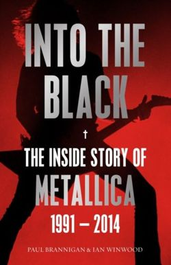 Into the Black : The Inside Story of Metallica, 1991-2014