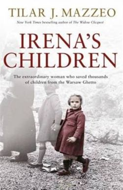 Irena's Children: The extraordinary woman who saved thousands of children from the Warsaw Ghetto