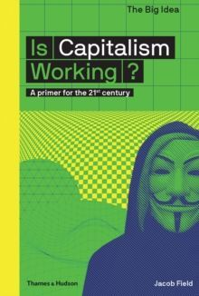 Is Capitalism Working? A primer for the 21st century