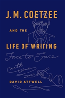 J.M. Coetzee & the Life of Writing Face to face with time