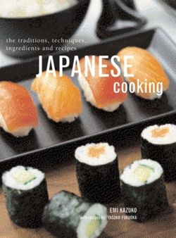 Japanese Cooking The Traditions, Techniques, Ingredients and Recipes
