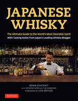 Japanese Whisky The Ultimate Guide to the World's Most Desirable Spirit with Tasting Notes from Japan's Leading Whisky Blogger