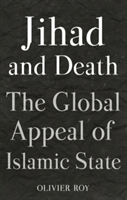 Jihad and Death The Global Appeal of Islamic State
