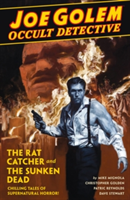 Joe Golem: Occult Detective Volume 1 The Rat Catcher and The Sunken Dead
