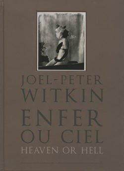 Joel-Peter Witkin: Enfer ou ciel | Heaven or Hell