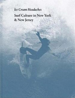 Julien Roubinet: Ice Cream Headaches : Surf Culture in New York & New Jersey