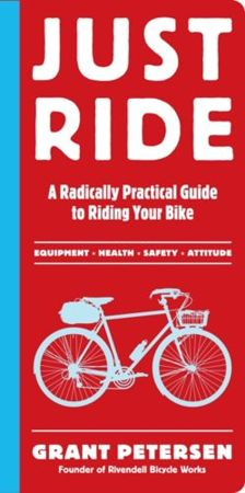 Just Ride : A Radically Practical Guide to Riding Your Bike