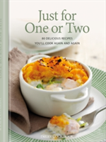 Just for One or Two 80 Delicious Recipes You'll Cook Again and Again