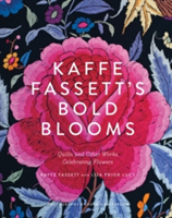 Kaffe Fassett's Bold Blooms: Quilts and Other Works Celebrating F Quilts and Other Works Celebrating Flowers