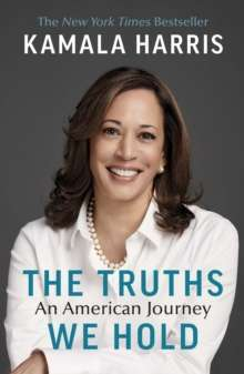 Kamala Harris - The Truths We Hold - An American Journey