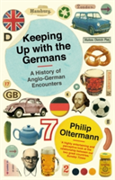 Keeping Up With the Germans A History of Anglo-German Encounters
