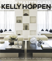Kelly Hoppen Design Masterclass How to Achieve the Home of Your Dreams