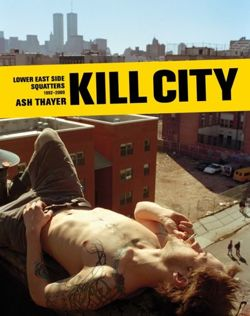 Kill City : East Village Squatters 1992-2000