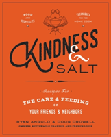 Kindness & Salt Recipes for the Care and Feeding of Your Friends and Neighbors