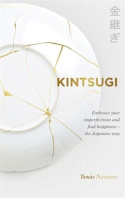 Kintsugi Embrace your imperfections and find happiness - the Japanese way