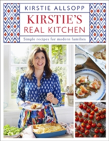 Kirstie's Real Kitchen Simple recipes for modern families