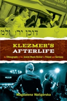 Klezmer's Afterlife An Ethnography of the Jewish Music Revival in Poland and Germany