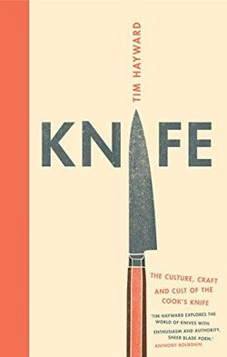Knife: The Cult, Craft and Culture of the Cook's Knife