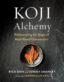 Koji Alchemy : Rediscovering the Magic of Mold-Based Fermentation