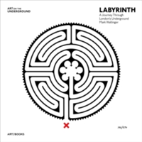 Labyrinth: London s Underground A Journey Through London s Underground