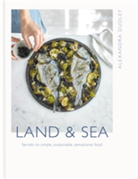 Land & Sea Secrets to simple, sustainable, sensational food
