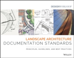 Landscape Architecture Documentation Standards Principles, Guidelines and Best Practices