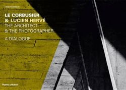 Le Corbusier and Lucien Herve: Architect and Photographer-ADialog