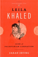 Leila Khaled Icon of Palestinian Liberation