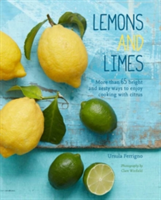 Lemons and Limes 75 Bright and Zesty Ways to Enjoy Cooking with Citrus