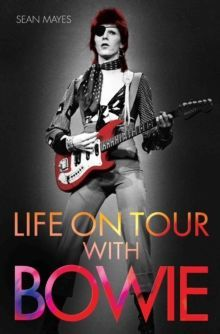Life on Tour with Bowie A Genius Remembered