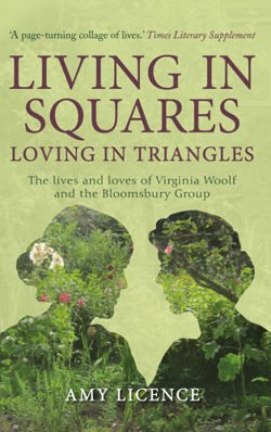 Living in Squares, Loving in Triangles The Lives and Loves of Viginia Woolf and the Bloomsbury Group