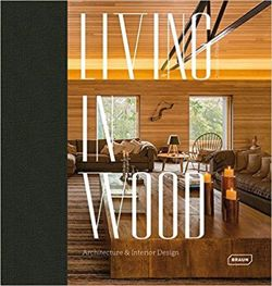 Living in Wood Architecture and Interior Design