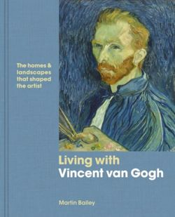 Living with Vincent van Gogh : The homes and landscapes that shaped the artist