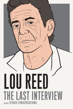 Lou Reed: The Last Interview : and Other Conversations