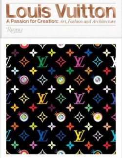 Louis Vuitton A Passion for Creation: New Art, Fashion, and Architecture