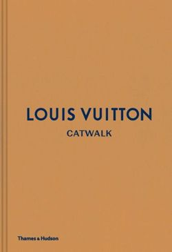 Louis Vuitton Catwalk - The Complete Collections