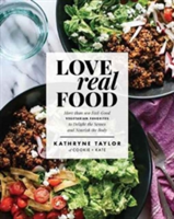 Love Real Food More Than 100 Feel-Good Vegetarian Favorites to Delight the Senses and Nourish the Body