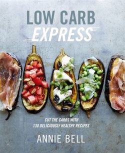 Low Carb Express : Cut the carbs with 130 deliciously healthy recipes