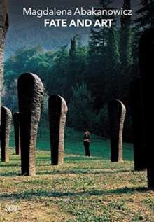 Magdalena Abakanowicz : Fate and Art