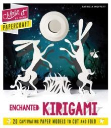Make It By Hand Papercraft: Enchanted Kirigami