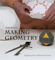 Making Geometry Exploring Three-Dimensional Forms