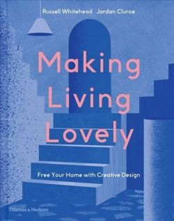 Making Living Lovely : Free Your Home with Creative Design