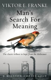 Man's Search For Meaning The classic tribute to hope from the Holocaust by Viktor E. Frankl