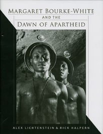 Margaret Bourke – White and the Dawn of Apartheid