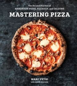 Mastering Pizza : The Art and Practice of Handmade Pizza, Focaccia, and Calzone